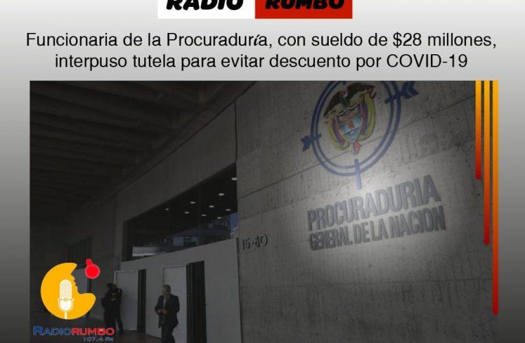 Funcionaria de la Procuraduría, con sueldo de $28 millones, interpuso tutela para evitar descuento por COVID – 19